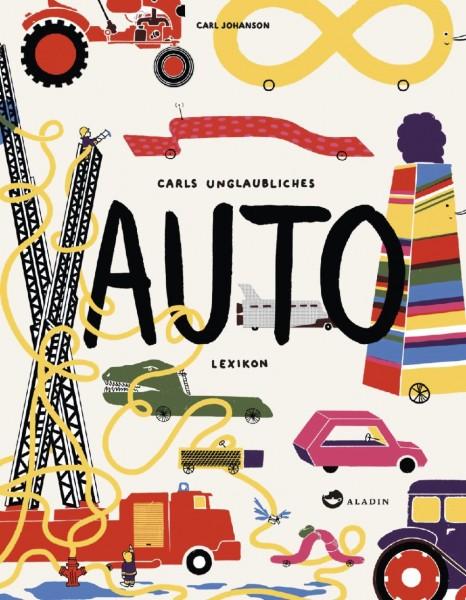 Carls unglaubliches Auto Lexikon - Carl Johanson - von Aladin
